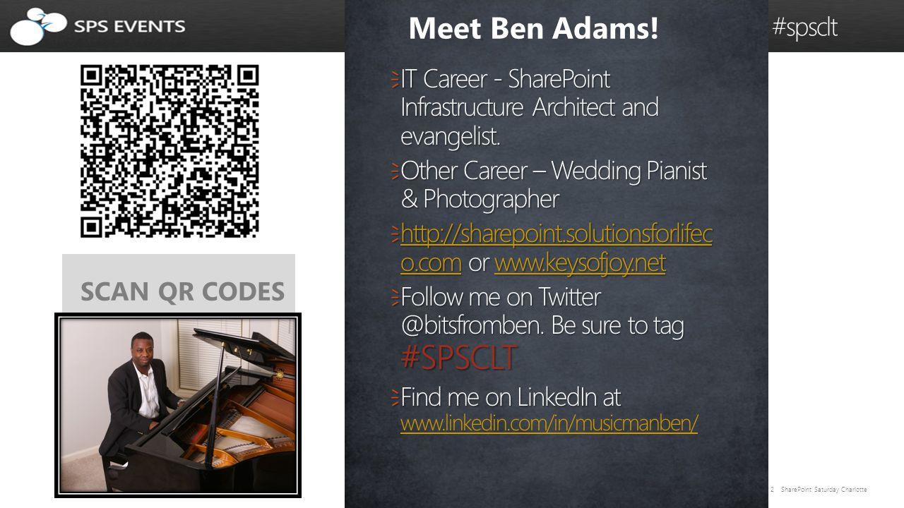 2 SharePoint Saturday Charlotte @caspug #spsclt Meet Ben Adams! SCAN QR CODES