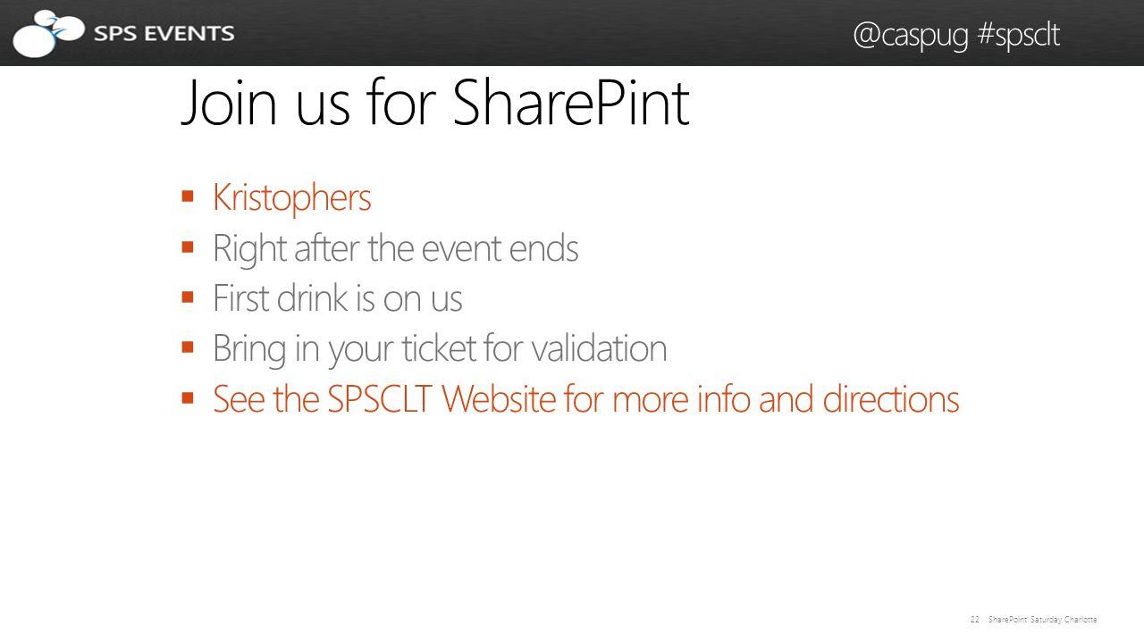 22 SharePoint Saturday Charlotte @caspug #spsclt Join us for SharePint