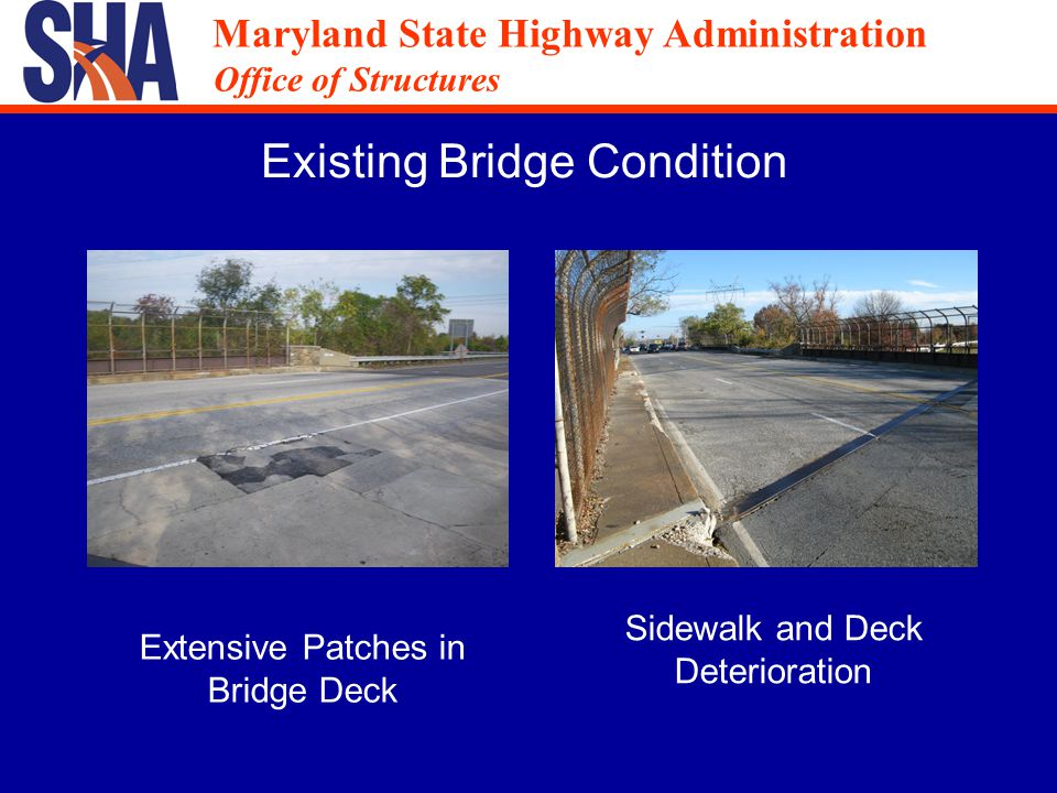 Maryland State Highway Administration Office of Structures Maryland State Highway Administration Office of Structures Existing Bridge Condition Extensive Patches in Bridge Deck Sidewalk and Deck Deterioration