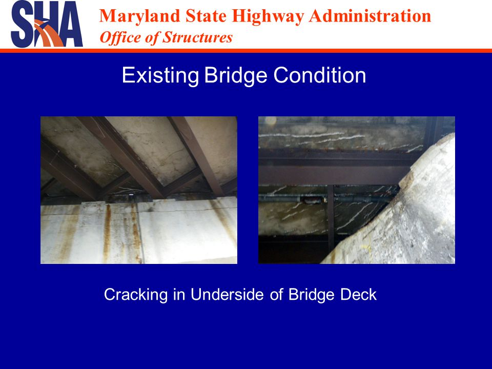 Maryland State Highway Administration Office of Structures Maryland State Highway Administration Office of Structures Existing Bridge Condition Cracking in Underside of Bridge Deck