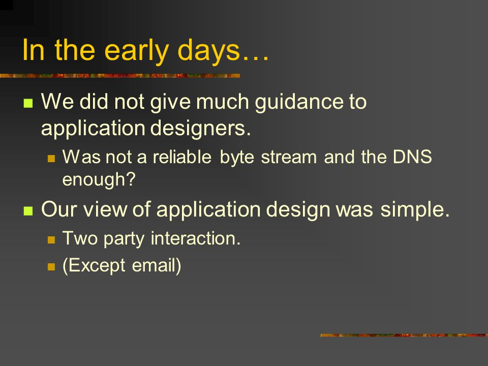 In the early days… We did not give much guidance to application designers.