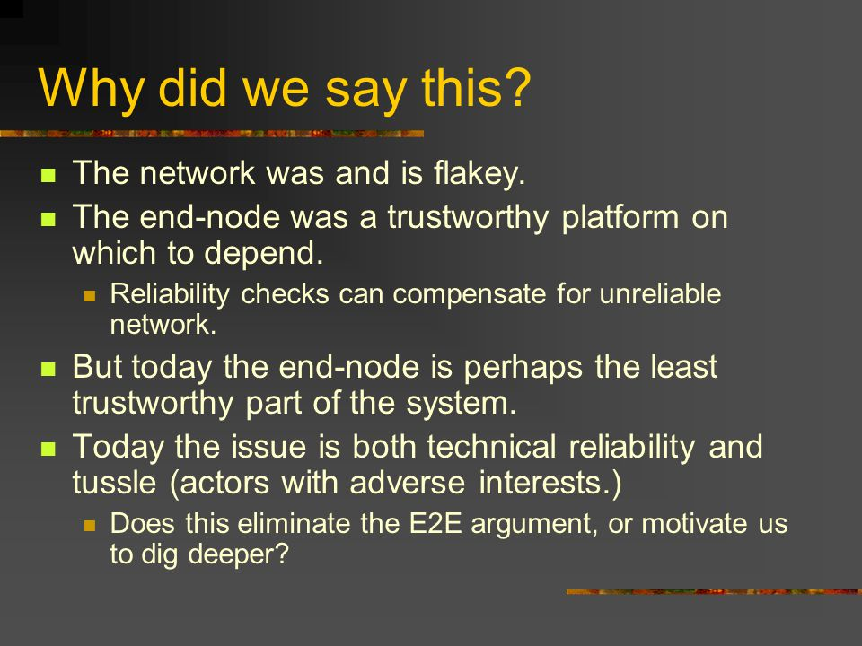 Why did we say this? The network was and is flakey. The end-node was a trustworthy platform on which to depend. Reliability checks can compensate for