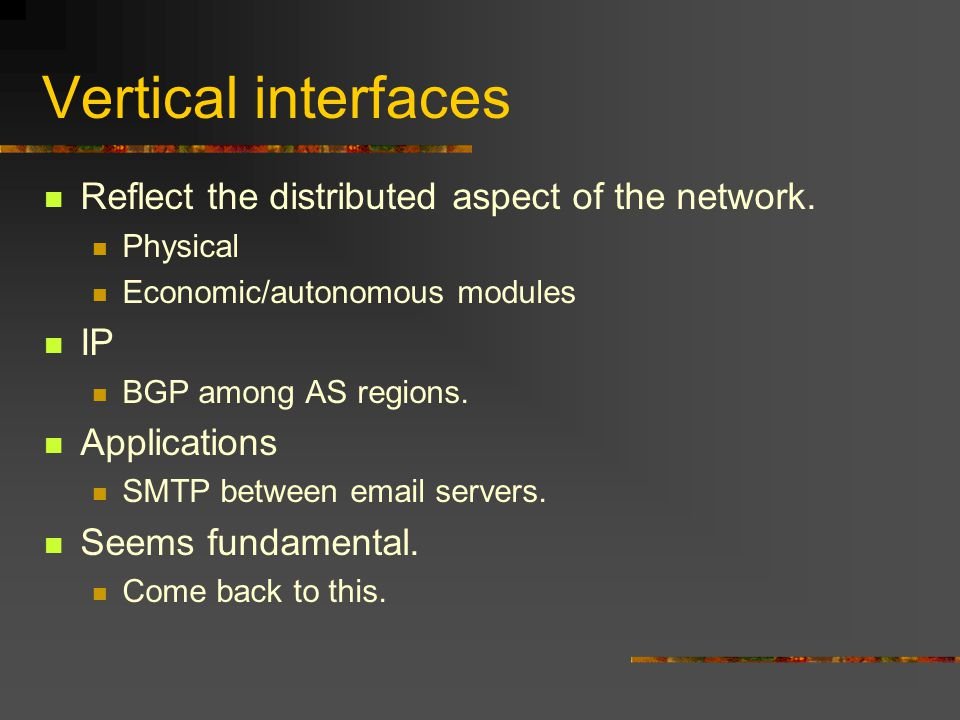 Vertical interfaces Reflect the distributed aspect of the network.