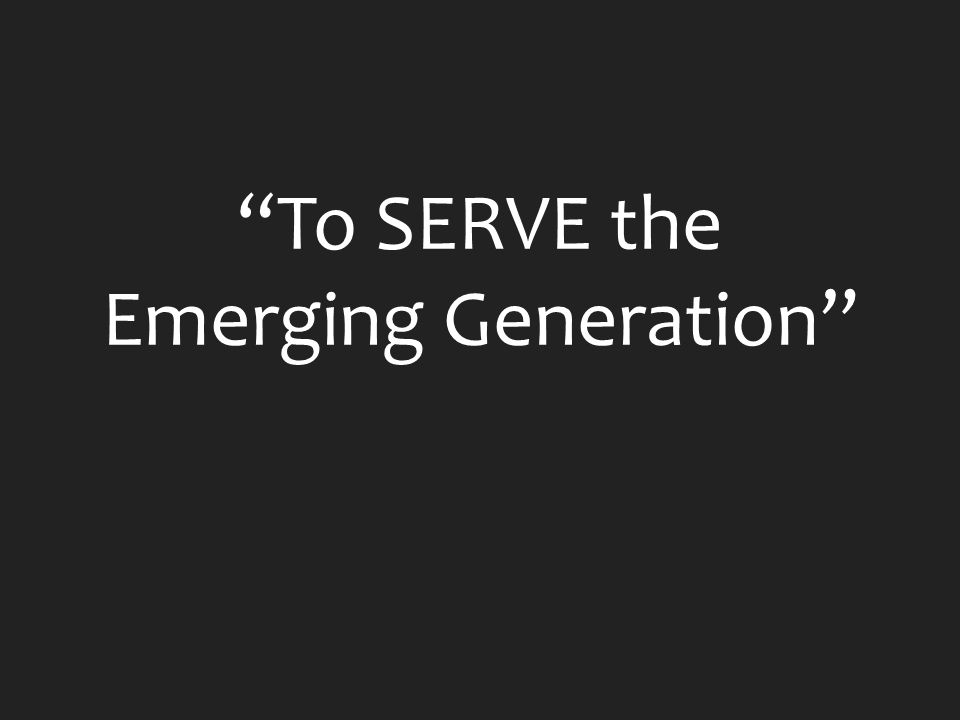 To SERVE the Emerging Generation
