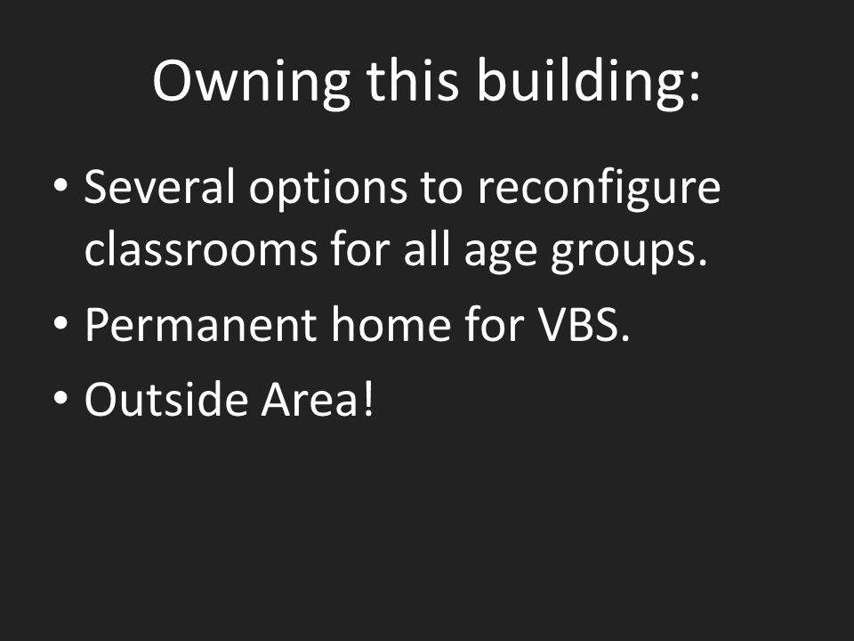 Owning this building: Several options to reconfigure classrooms for all age groups.