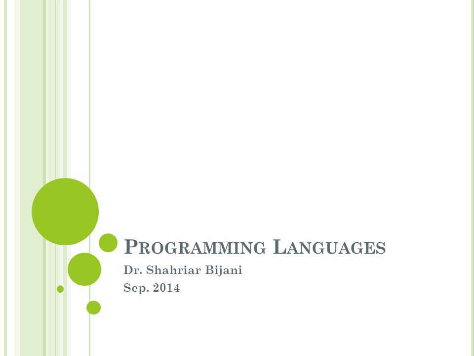 P ROGRAMMING L ANGUAGES Dr. Shahriar Bijani Sep. 2014