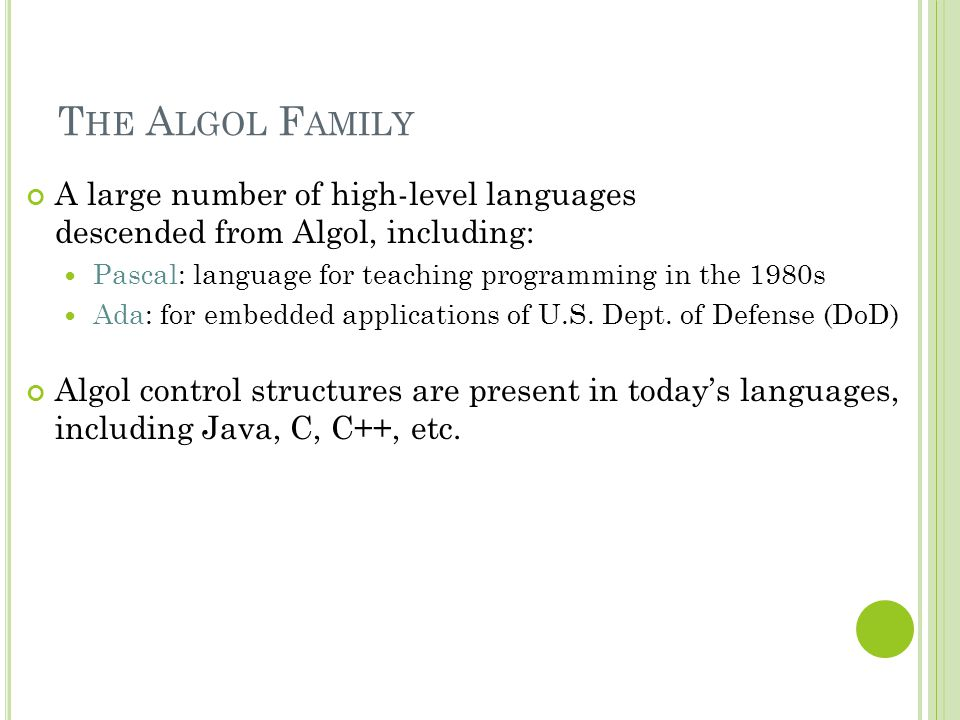T HE A LGOL F AMILY A large number of high-level languages descended from Algol, including: Pascal: language for teaching programming in the 1980s Ada