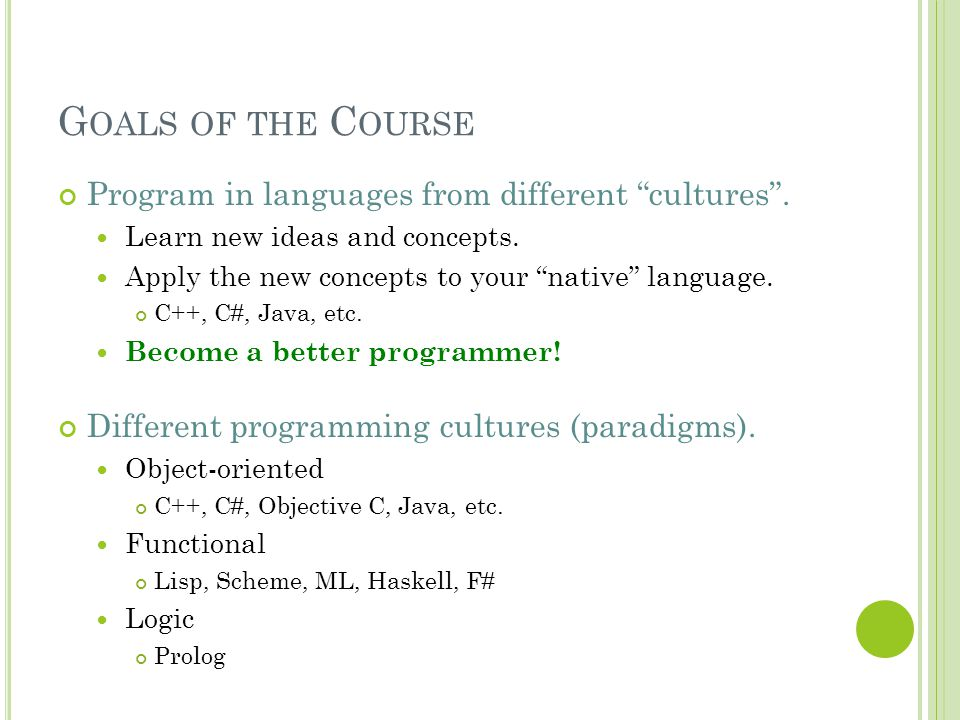 "G OALS OF THE C OURSE Program in languages from different ""cultures"". Learn new ideas and concepts. Apply the new concepts to your ""native"" language."