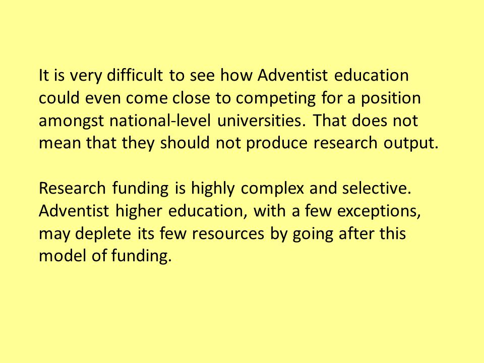 It is very difficult to see how Adventist education could even come close to competing for a position amongst national-level universities.