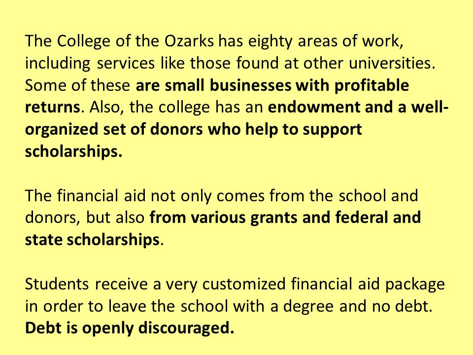 The College of the Ozarks has eighty areas of work, including services like those found at other universities.
