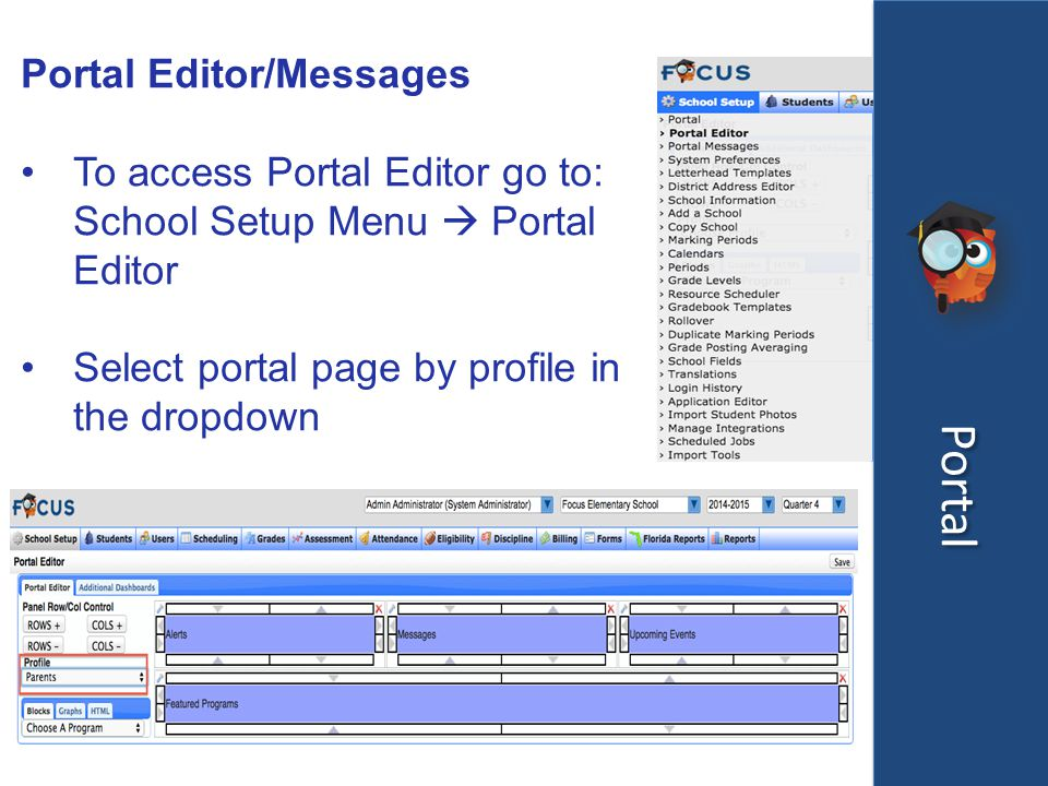 Portal Portal Editor/Messages To access Portal Editor go to: School Setup Menu  Portal Editor Select portal page by profile in the dropdown