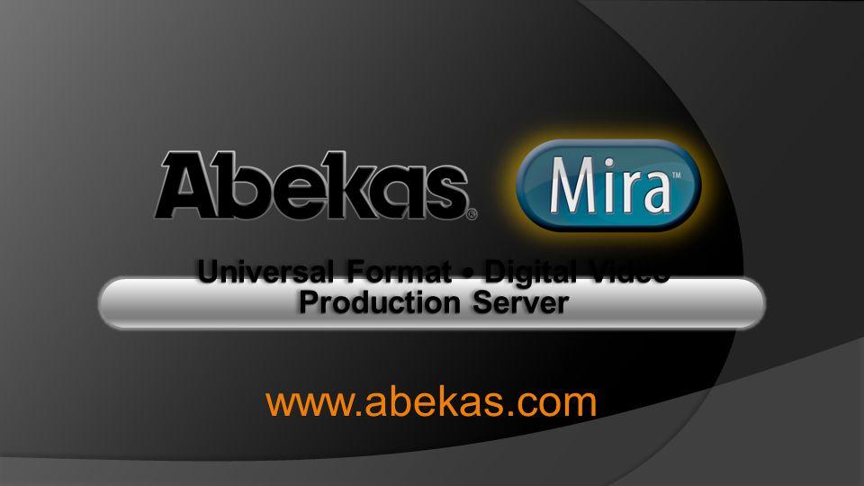 Universal Format — Digital Video Production Server www.abekas.com