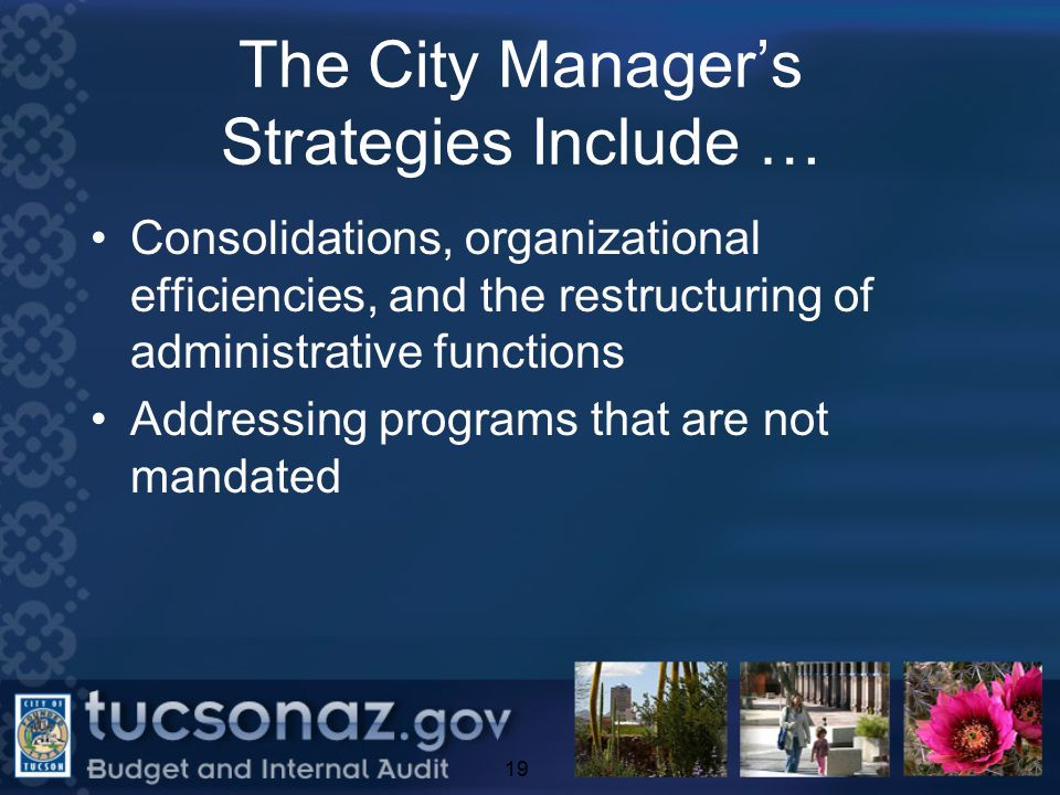 The City Manager's Strategies Include … Consolidations, organizational efficiencies, and the restructuring of administrative functions Addressing programs that are not mandated 19