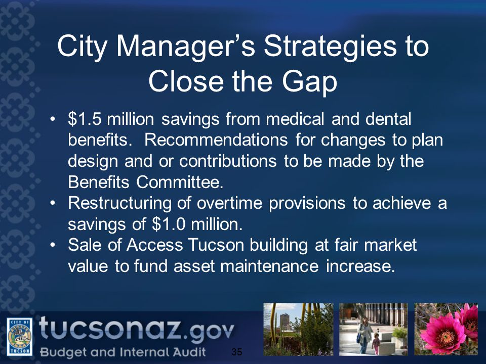City Manager's Strategies to Close the Gap 35 $1.5 million savings from medical and dental benefits.