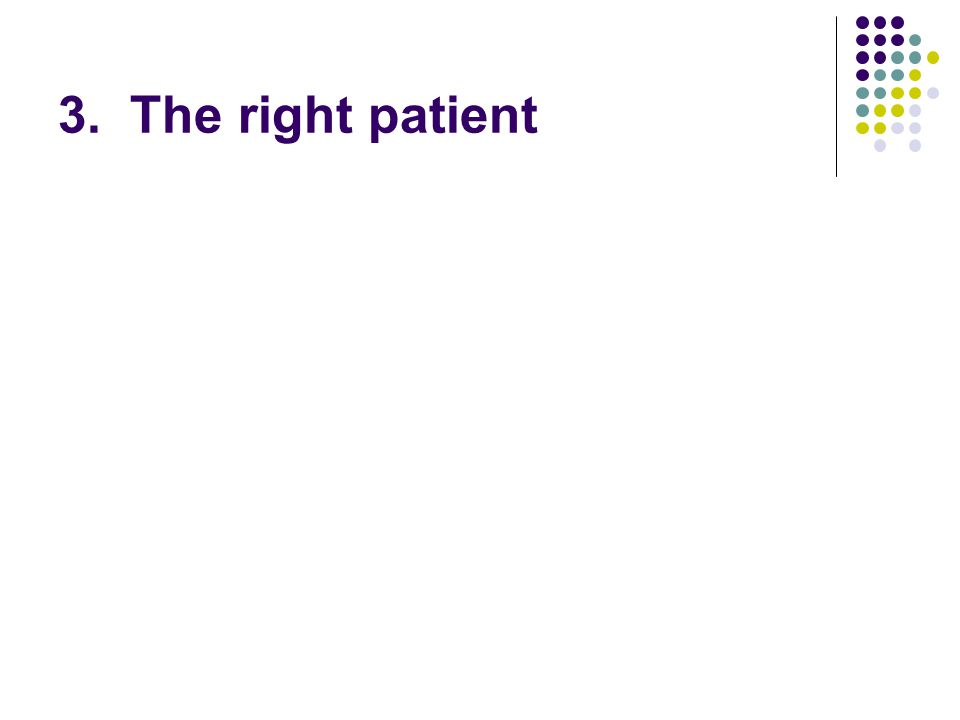 3. The right patient