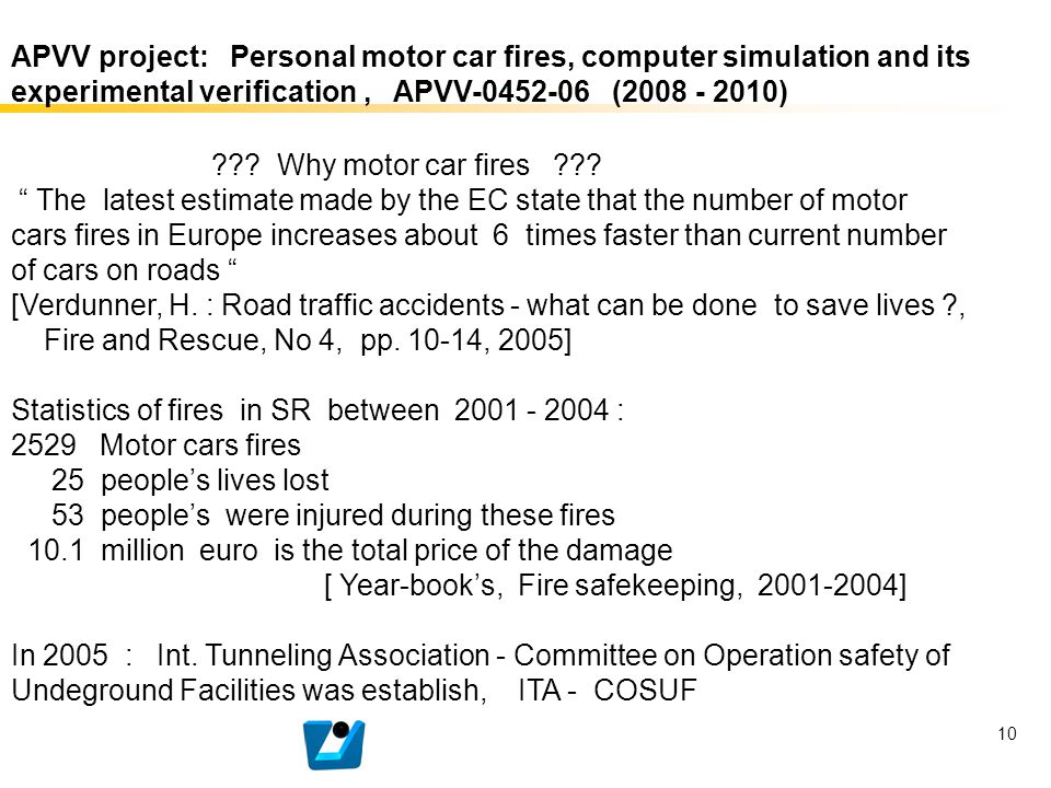 10 APVV project: Personal motor car fires, computer simulation and its experimental verification, APVV-0452-06 (2008 - 2010) ??? Why motor car fires ?