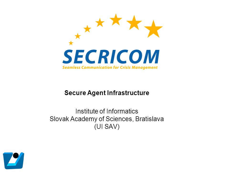 Secure Agent Infrastructure Institute of Informatics Slovak Academy of Sciences, Bratislava (UI SAV)