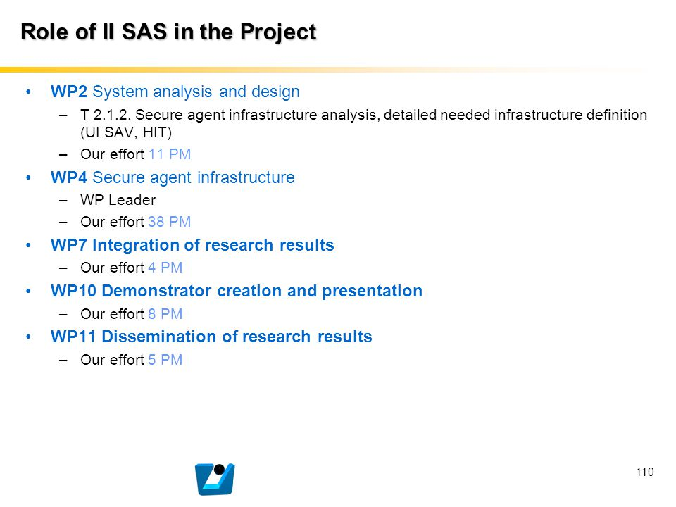 110 Role of II SAS in the Project WP2 System analysis and design –T 2.1.2. Secure agent infrastructure analysis, detailed needed infrastructure defini