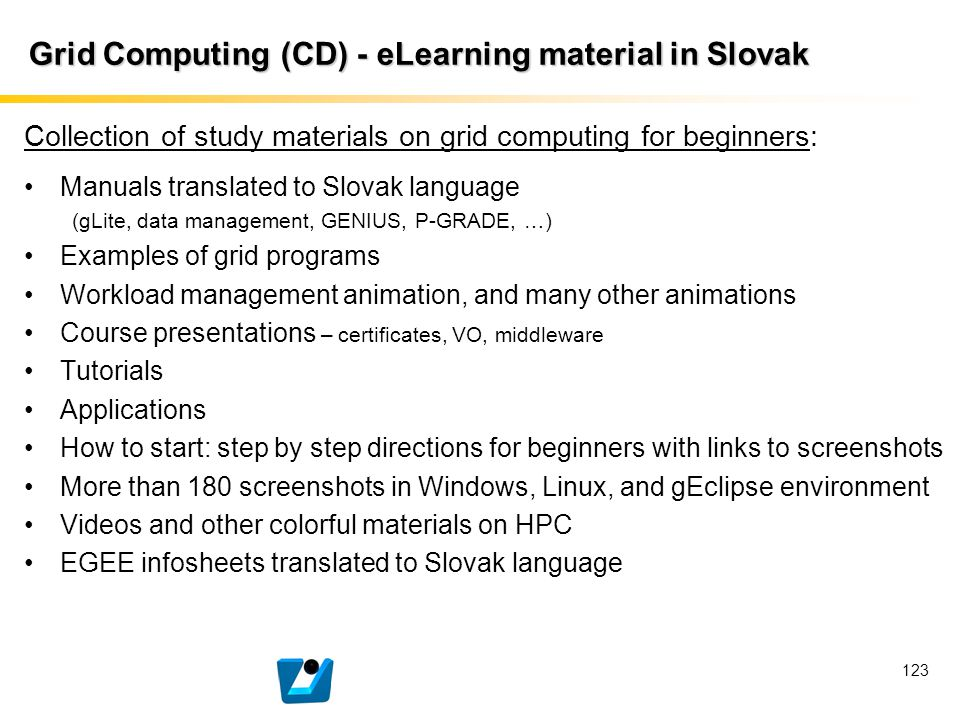 123 Collection of study materials on grid computing for beginners: Manuals translated to Slovak language (gLite, data management, GENIUS, P-GRADE, …)