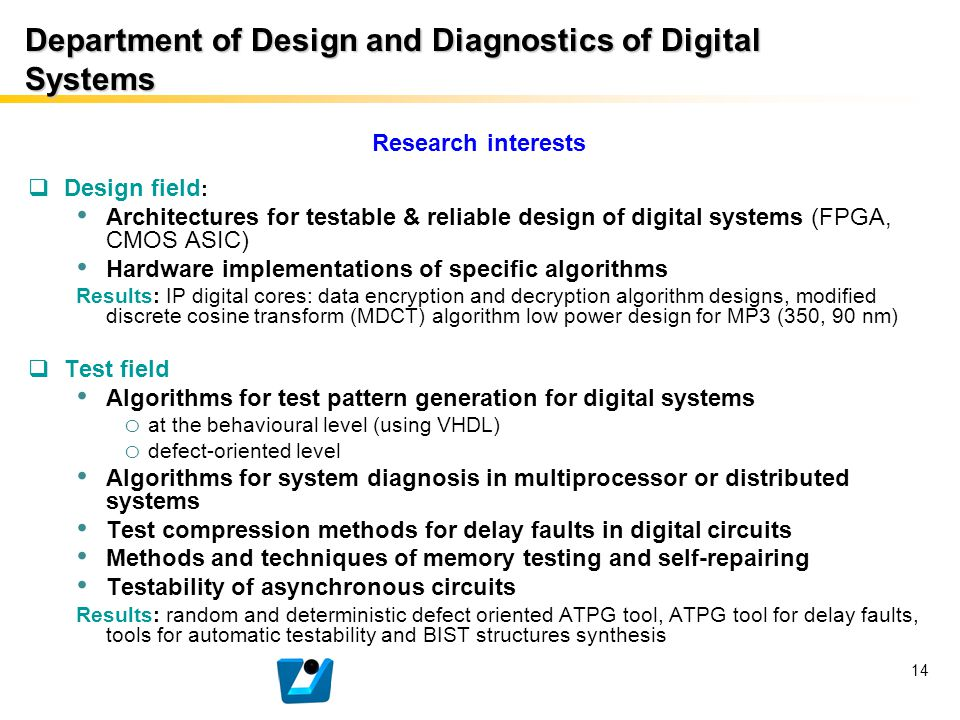 Department of Design and Diagnostics of Digital Systems Research interests  Design field : Architectures for testable & reliable design of digital sy