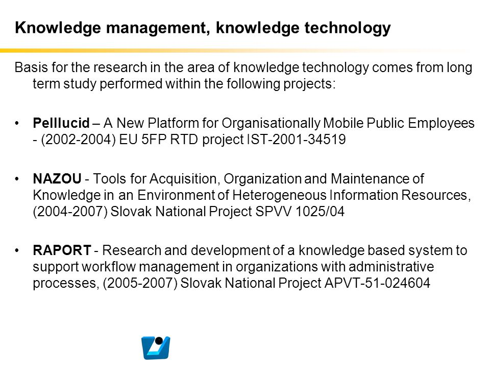Knowledge management, knowledge technology Basis for the research in the area of knowledge technology comes from long term study performed within the