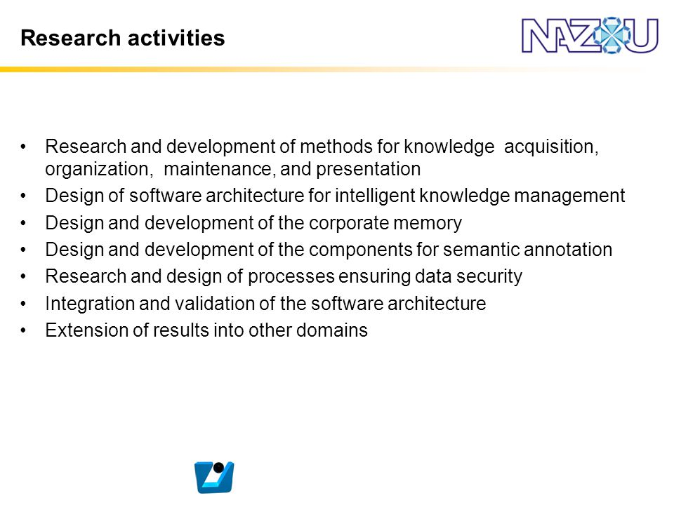Research activities Research and development of methods for knowledge acquisition, organization, maintenance, and presentation Design of software arch
