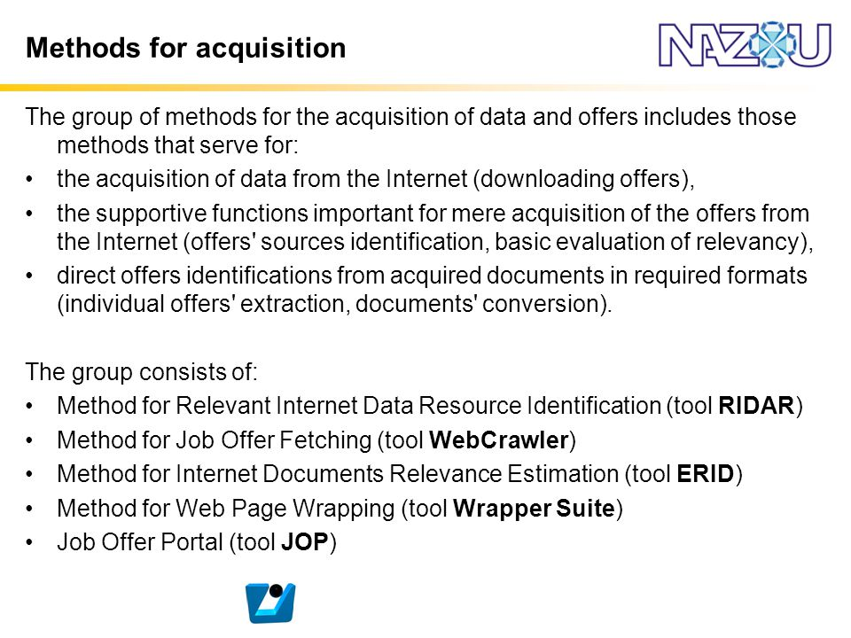 Methods for acquisition The group of methods for the acquisition of data and offers includes those methods that serve for: the acquisition of data fro