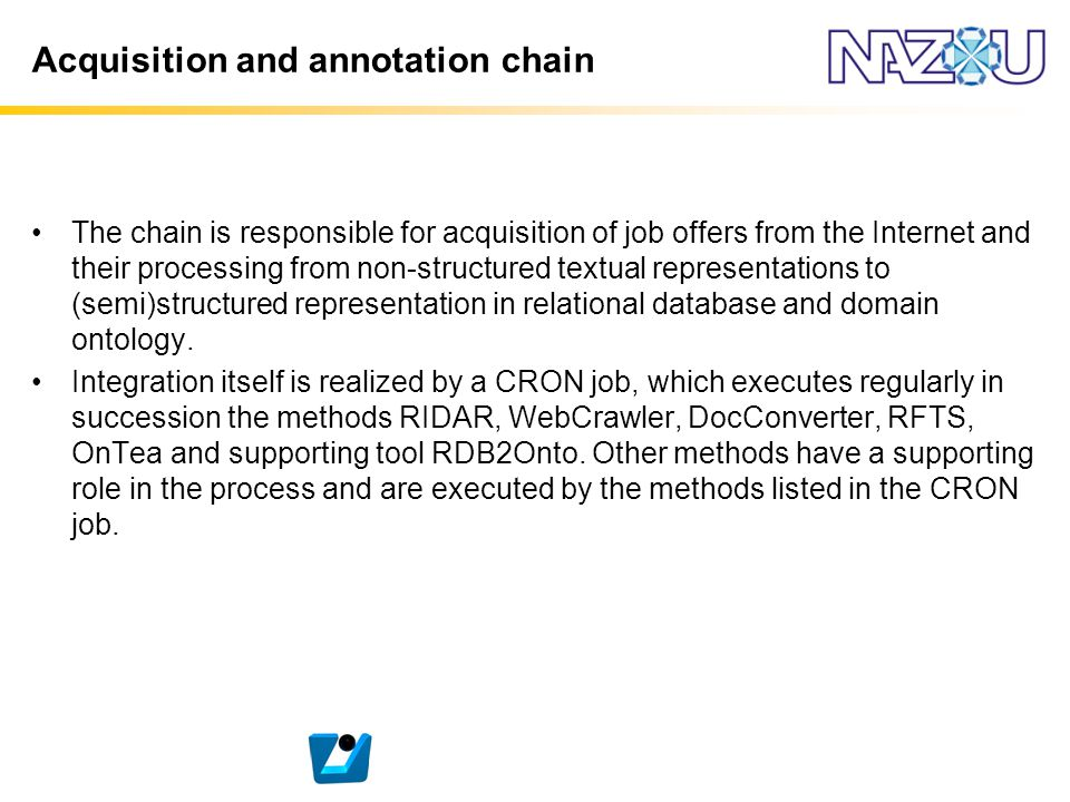 The chain is responsible for acquisition of job offers from the Internet and their processing from non-structured textual representations to (semi)str