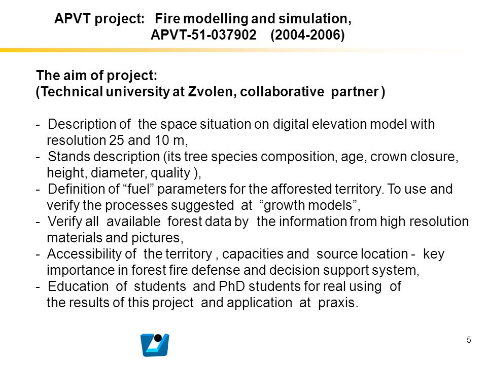 5 The aim of project: (Technical university at Zvolen, collaborative partner ) - Description of the space situation on digital elevation model with re