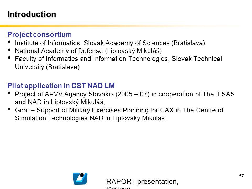 RAPORT presentation, Krakow 57 Introduction Project consortium Institute of Informatics, Slovak Academy of Sciences (Bratislava) National Academy of D