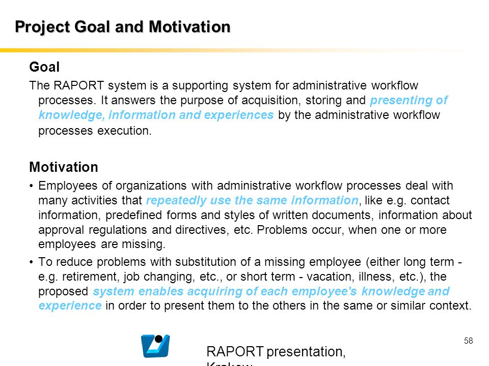 RAPORT presentation, Krakow 58 Project Goal and Motivation Goal The RAPORT system is a supporting system for administrative workflow processes. It ans