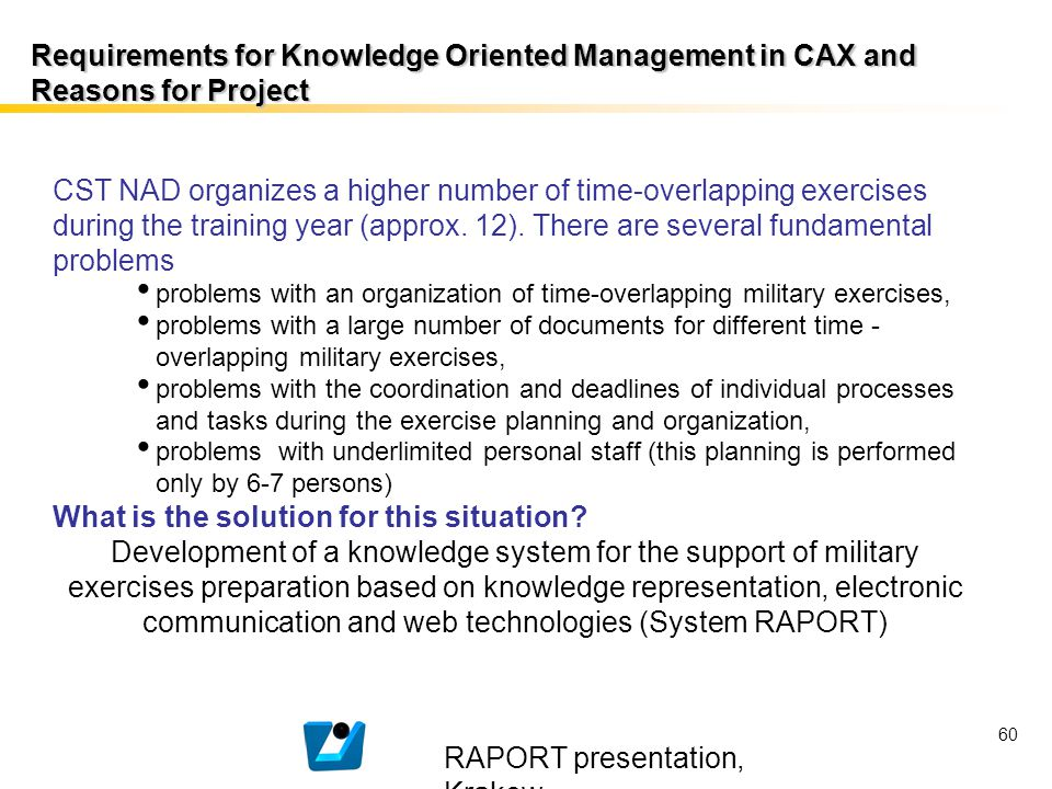 RAPORT presentation, Krakow 60 Requirements for Knowledge Oriented Management in CAX and Reasons for Project CST NAD organizes a higher number of time
