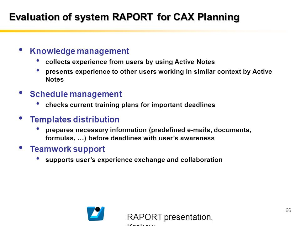 RAPORT presentation, Krakow 66 Evaluation of system RAPORT for CAX Planning Knowledge management collects experience from users by using Active Notes