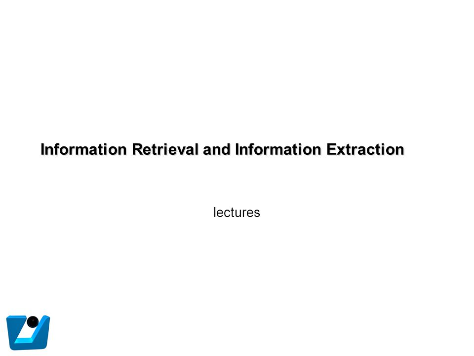 Information Retrieval and Information Extraction lectures