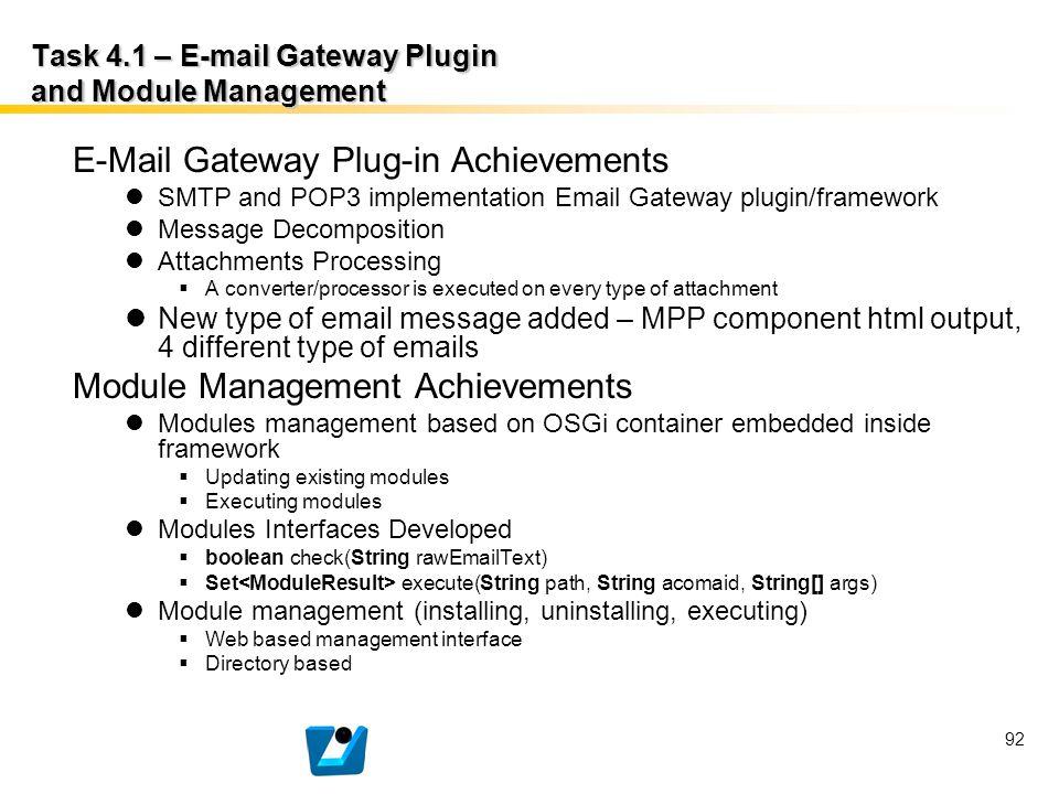 92 Task 4.1 – E-mail Gateway Plugin and Module Management E-Mail Gateway Plug-in Achievements SMTP and POP3 implementation Email Gateway plugin/framew