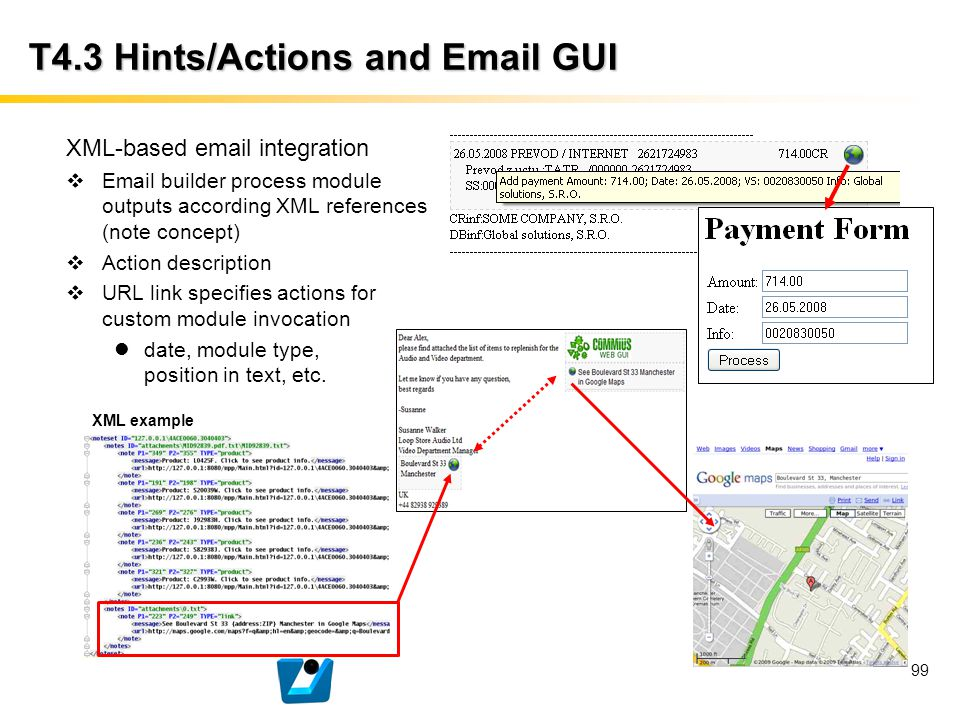 99 T4.3 Hints/Actions and Email GUI XML-based email integration  Email builder process module outputs according XML references (note concept)  Actio