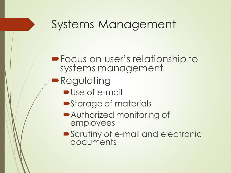 Systems Management  Focus on user's relationship to systems management  Regulating  Use of e-mail  Storage of materials  Authorized monitoring of