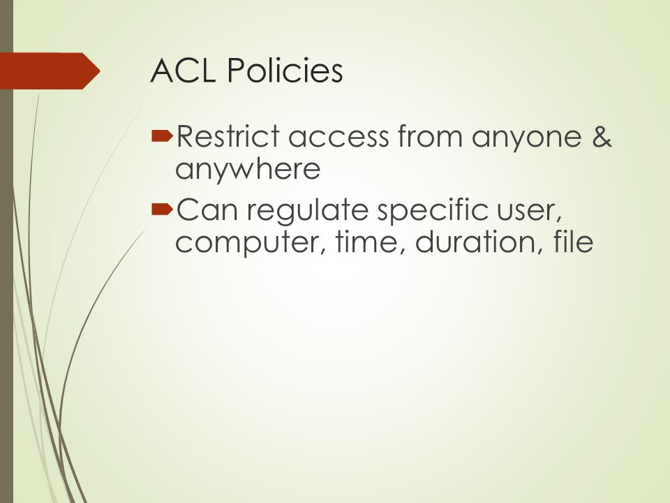 ACL Policies  Restrict access from anyone & anywhere  Can regulate specific user, computer, time, duration, file