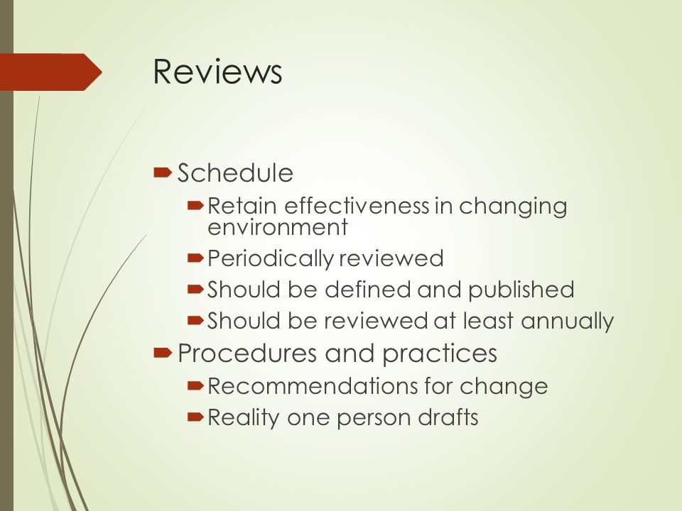 Reviews  Schedule  Retain effectiveness in changing environment  Periodically reviewed  Should be defined and published  Should be reviewed at le