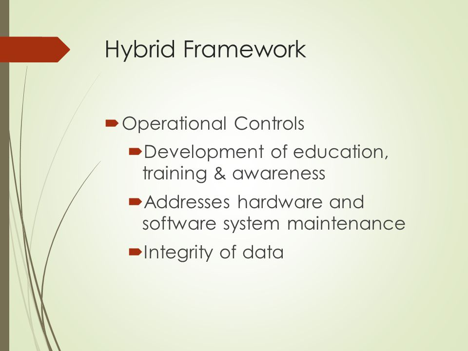 Hybrid Framework  Operational Controls  Development of education, training & awareness  Addresses hardware and software system maintenance  Integr