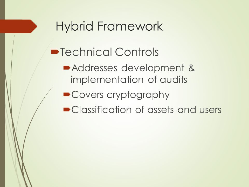 Hybrid Framework  Technical Controls  Addresses development & implementation of audits  Covers cryptography  Classification of assets and users