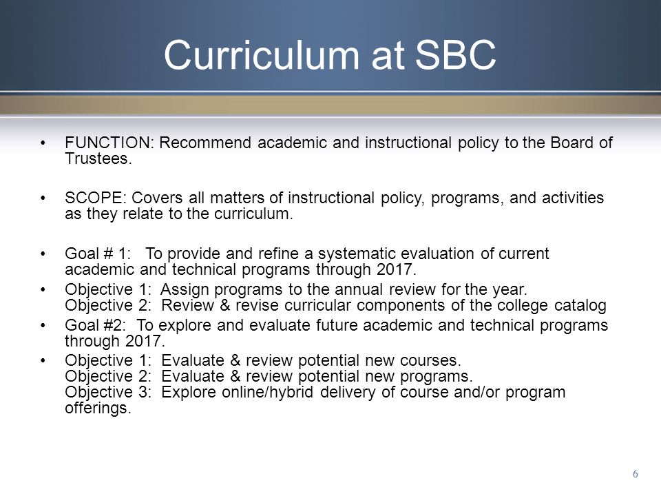 SBC Program Review Evaluation Criterion Evaluation completed by Curriculum Committee –Maintain a program –Enhance a program –Reconfigure a program –Reduce or phase-out a program.