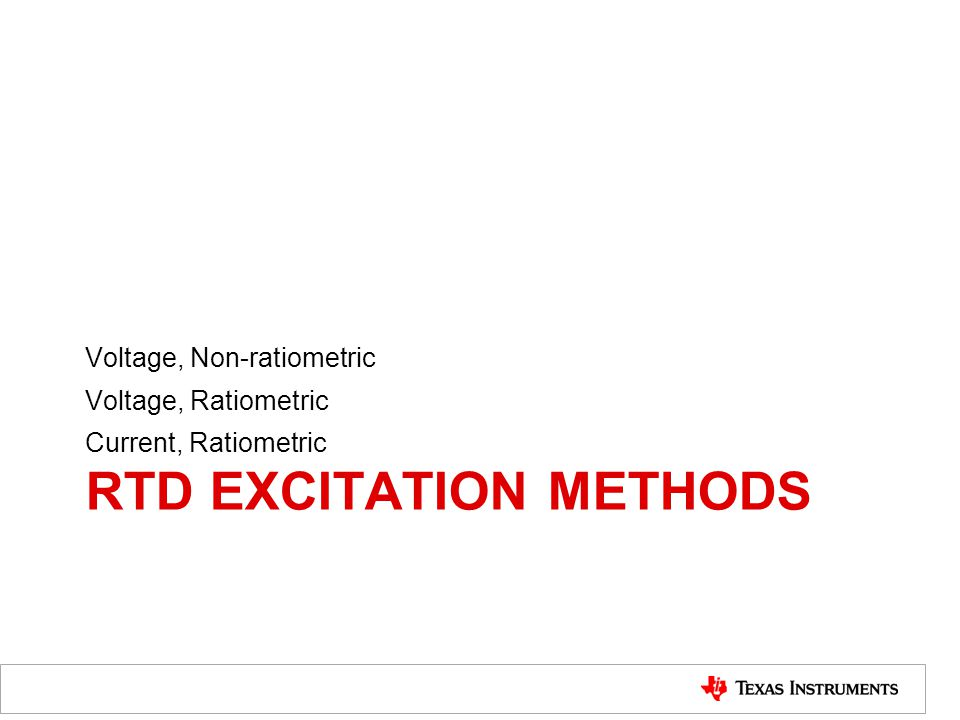 RTD EXCITATION METHODS Voltage, Non-ratiometric Voltage, Ratiometric Current, Ratiometric