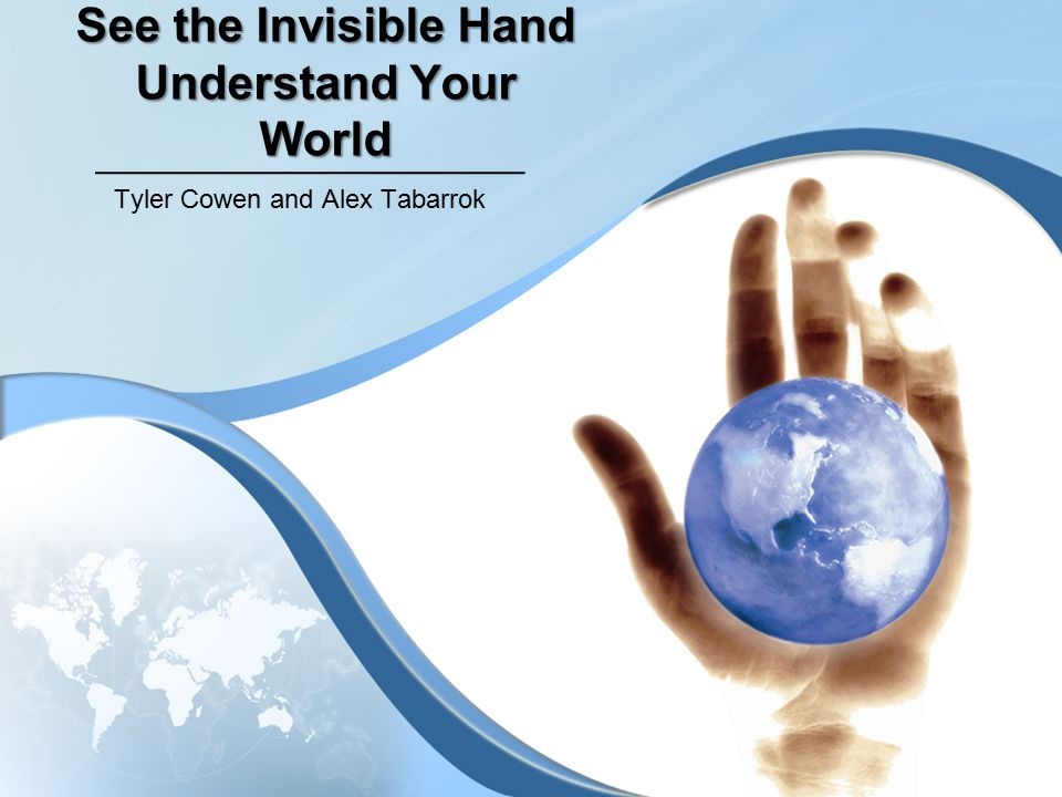 See the Invisible Hand Understand Your World Tyler Cowen and Alex Tabarrok