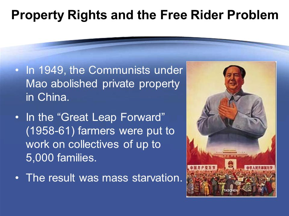 Property Rights and the Free Rider Problem In 1949, the Communists under Mao abolished private property in China.