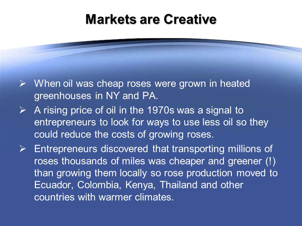Markets are Creative  When oil was cheap roses were grown in heated greenhouses in NY and PA.