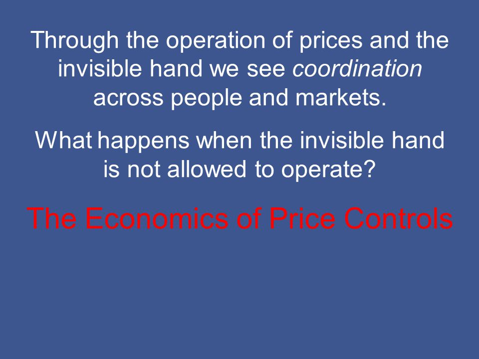 Through the operation of prices and the invisible hand we see coordination across people and markets.