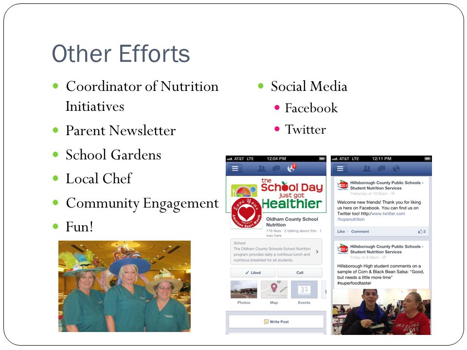 Other Efforts Coordinator of Nutrition Initiatives Parent Newsletter School Gardens Local Chef Community Engagement Fun! Social Media Facebook Twitter