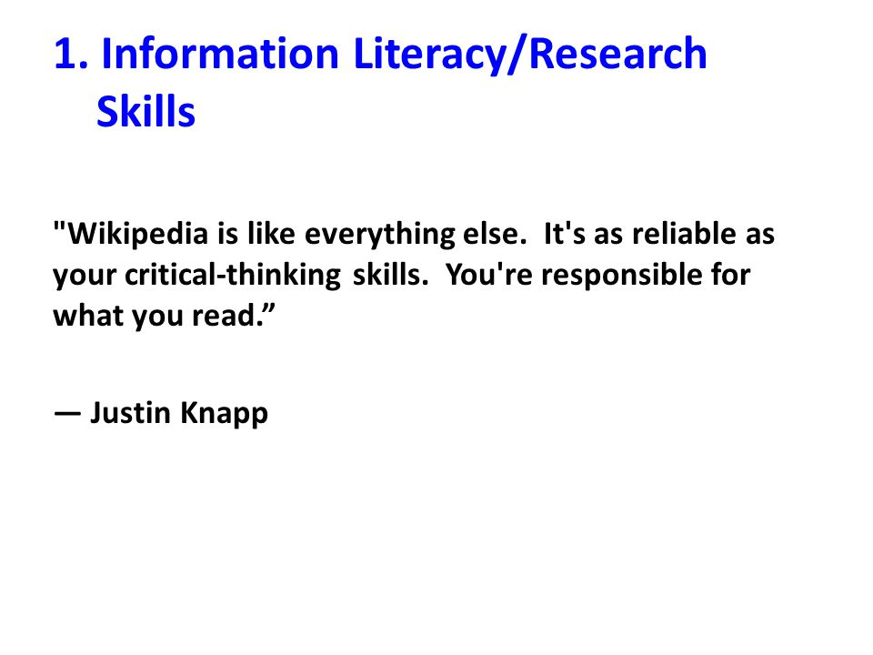 1. Information Literacy/Research Skills Wikipedia is like everything else.