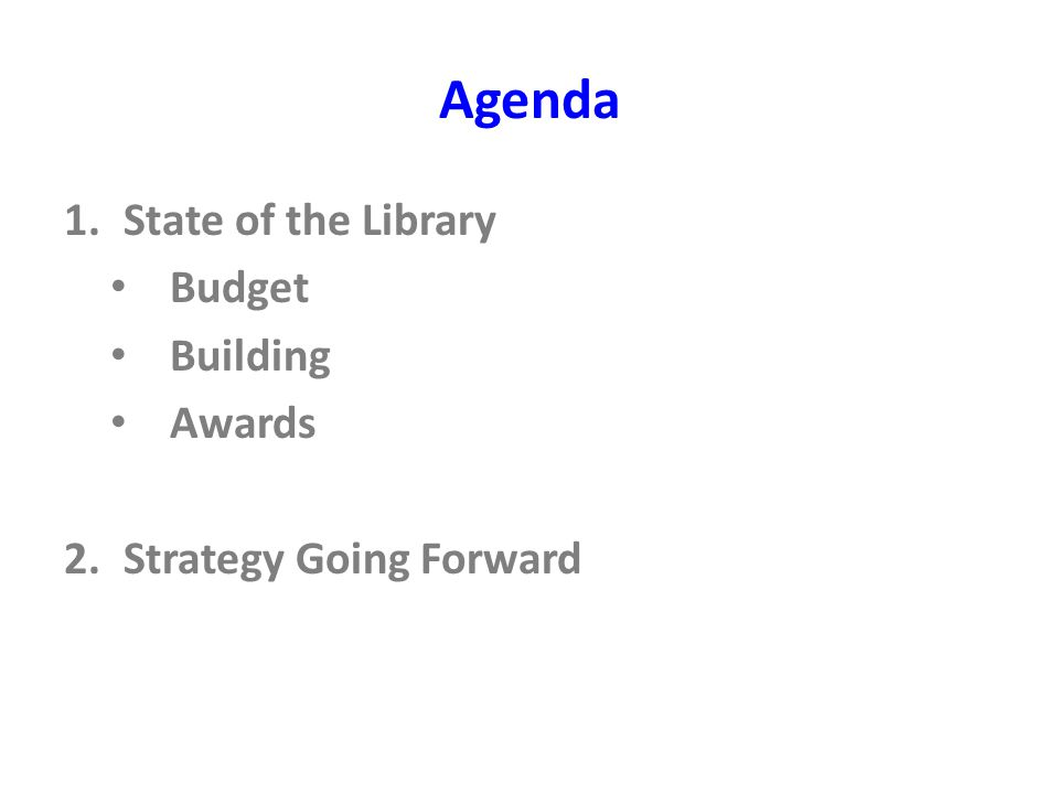 Agenda 1.State of the Library Budget Building Awards 2.Strategy Going Forward